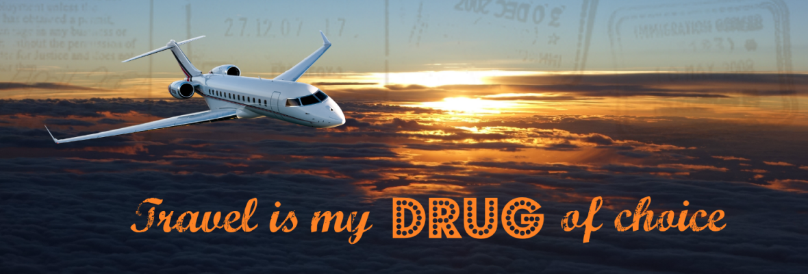Travel Is My Drug Of Choice