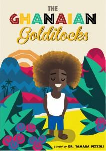 Book Cover: Ghanaian Goldilocks by Dr. Tamara Pizzoli